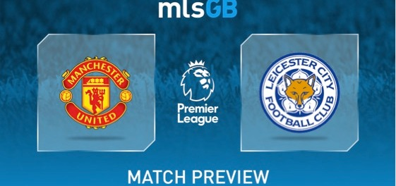 Man United vs Leicester Preview and Prediction