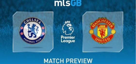 Chelsea vs Man United Preview and Prediction