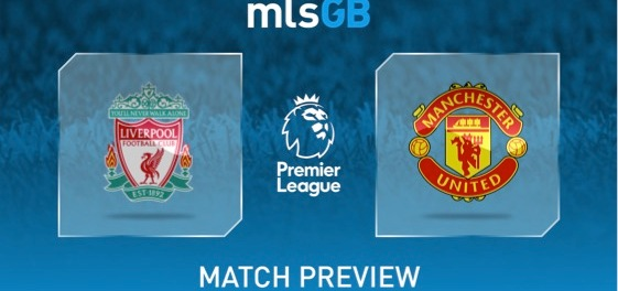 Liverpool vs Man United Preview and Prediction