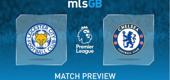 Leicester vs Chelsea Preview and Prediction