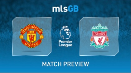 Manchester United vs Liverpool Preview and Prediction